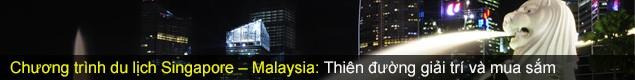 CHƯƠNG TRÌNH DU LỊCH SINGAPORE – MALAYSIA: THIÊN ĐƯỜNG GIẢI TRÍ VÀ MUA SẮM